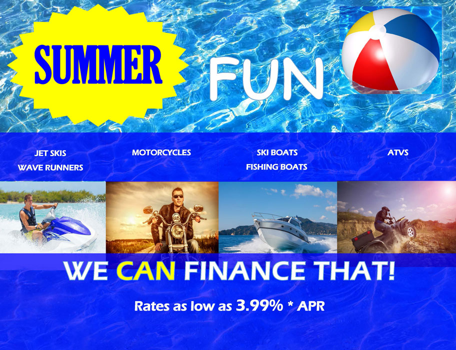 We want to finance your Summer fun! Contact us to apply for a loan.